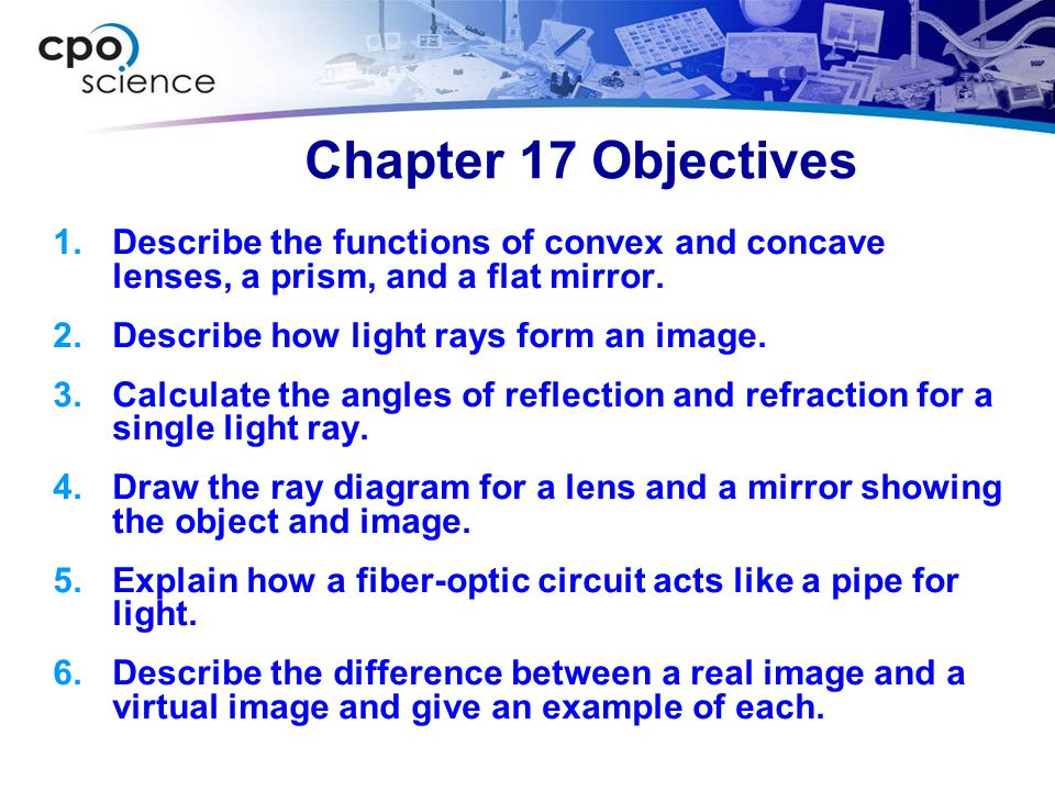 Chapter 17 Objectives Describe the functions of convex and concave lenses, a prism, and a flat mirror.