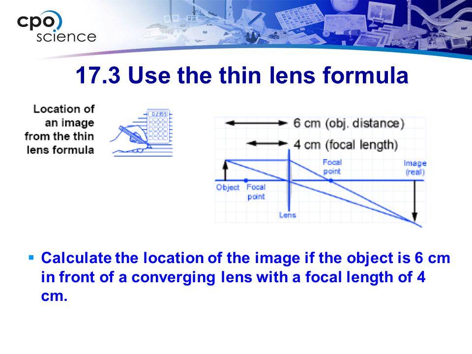 17.3 Use the thin lens formula