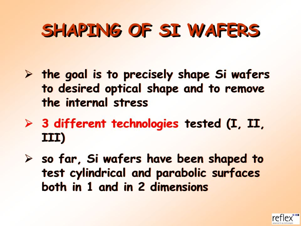 SHAPING OF SI WAFERS the goal is to precisely shape Si wafers to desired optical shape and to remove the internal stress.