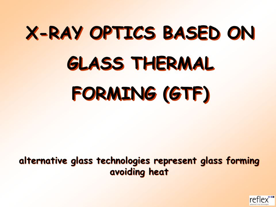X-RAY OPTICS BASED ON GLASS THERMAL FORMING (GTF)