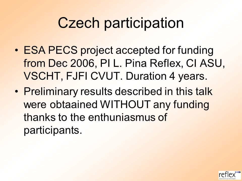 Czech participation ESA PECS project accepted for funding from Dec 2006, PI L. Pina Reflex, CI ASU, VSCHT, FJFI CVUT. Duration 4 years.