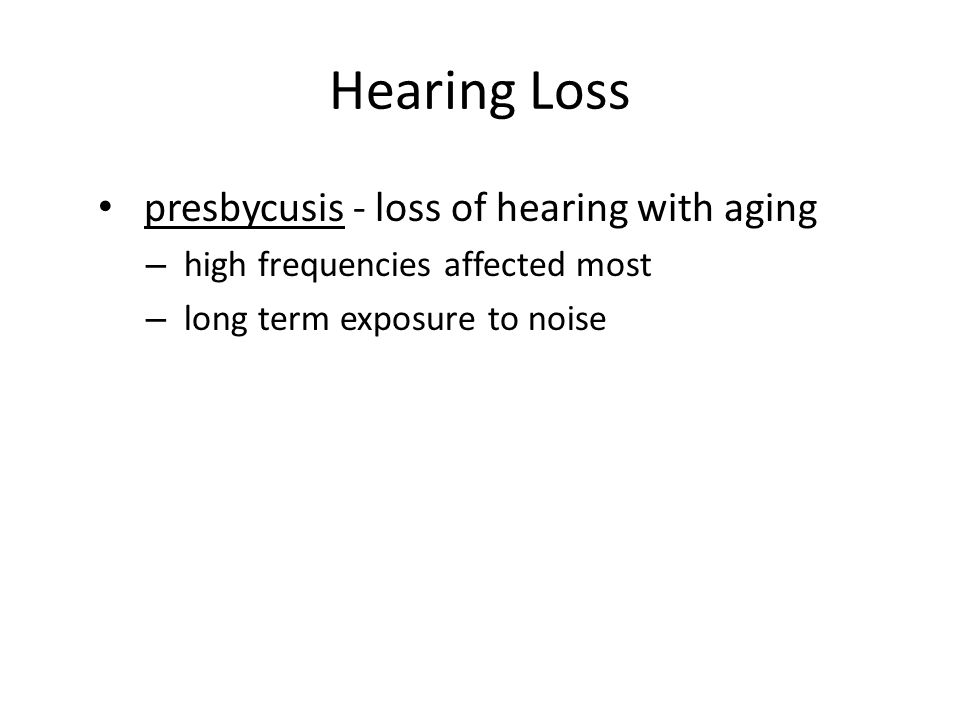 Hearing Loss presbycusis - loss of hearing with aging
