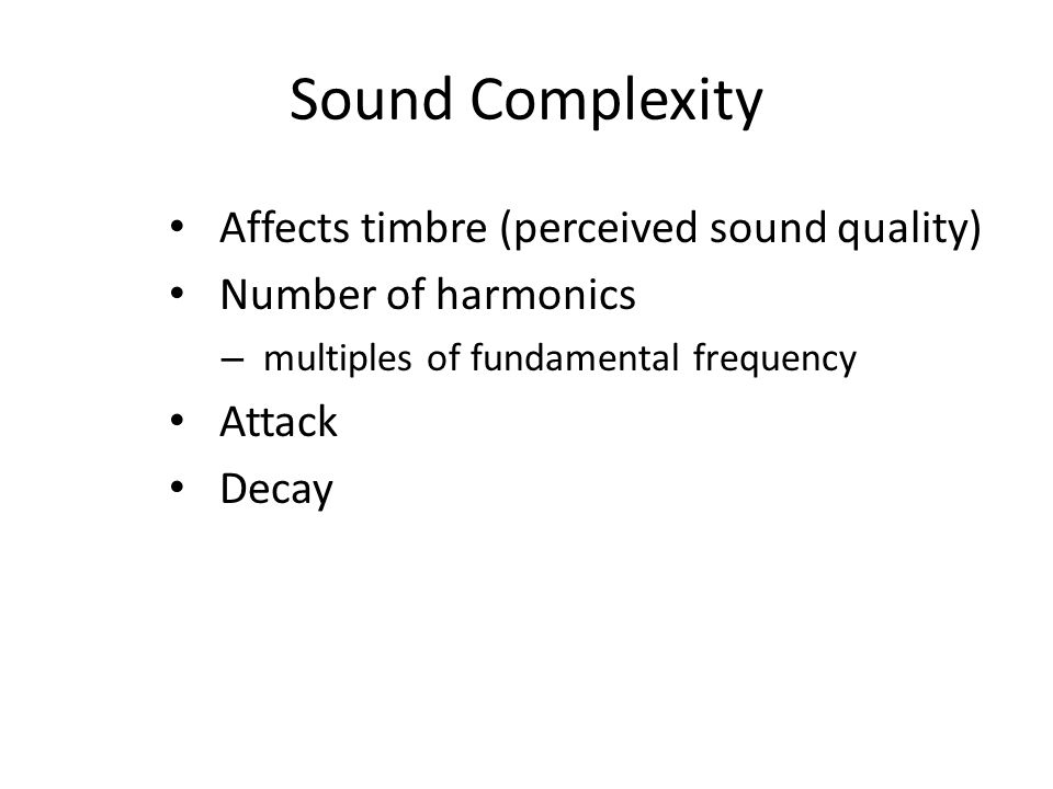 Sound Complexity Affects timbre (perceived sound quality)