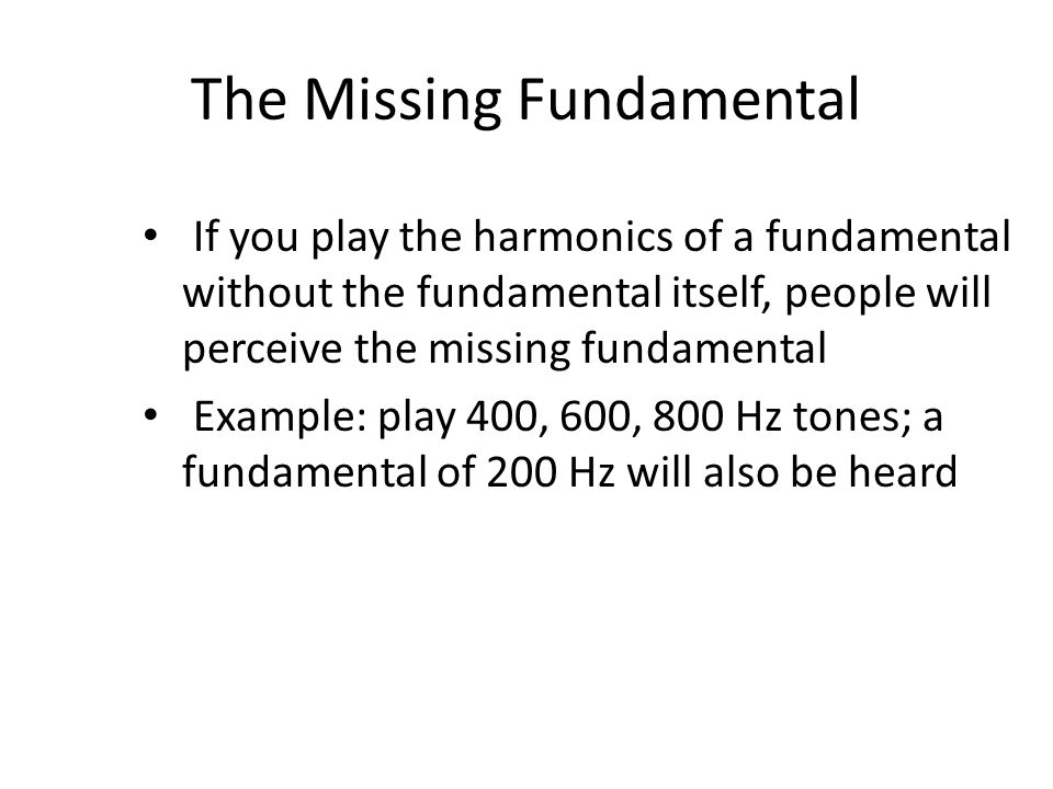 The Missing Fundamental
