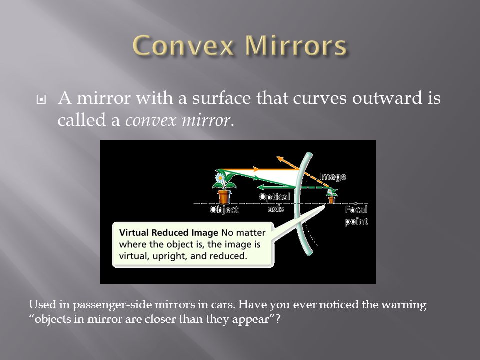 Convex Mirrors A mirror with a surface that curves outward is called a convex mirror.