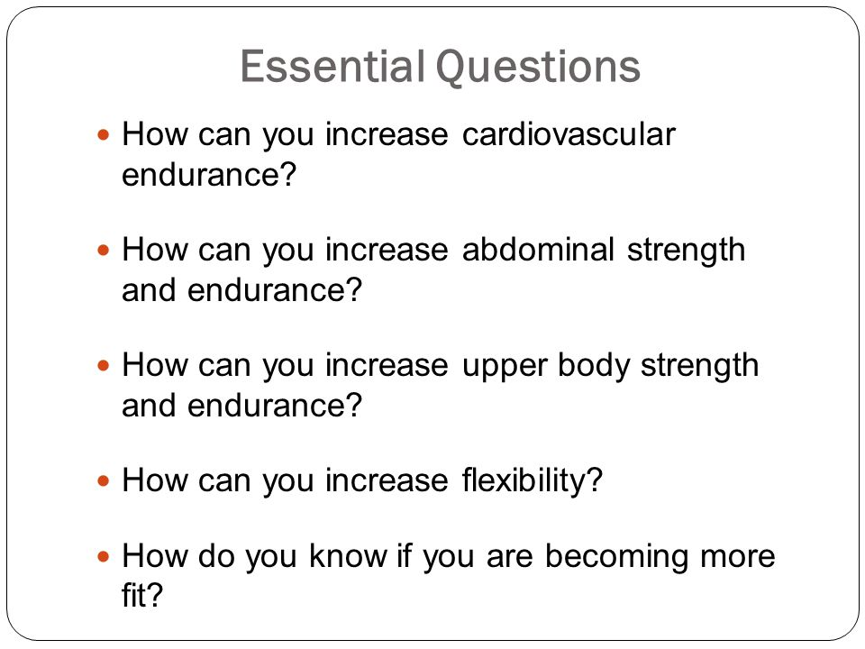 Essential Questions How can you increase cardiovascular endurance