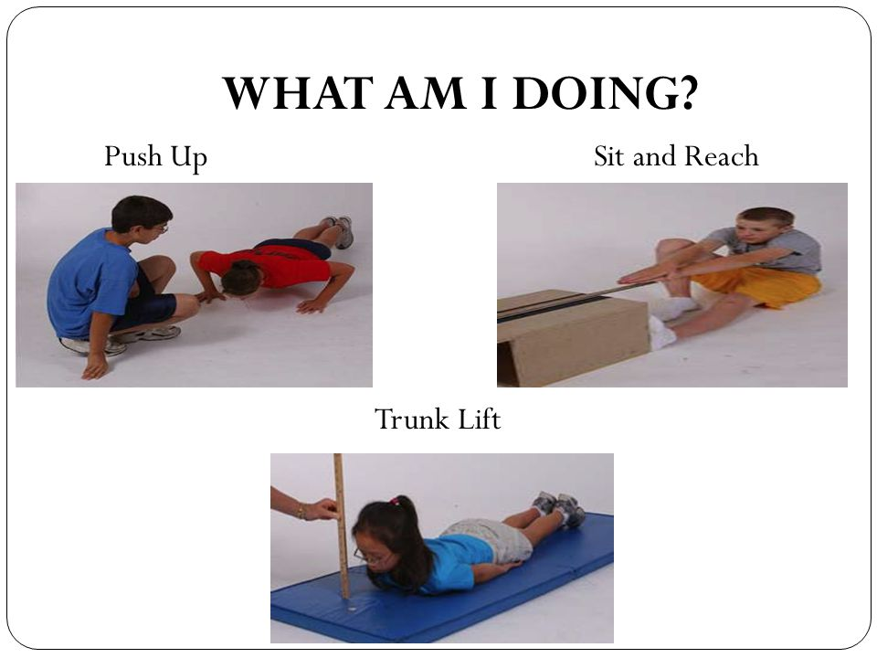 WHAT AM I DOING Push Up Sit and Reach Trunk Lift