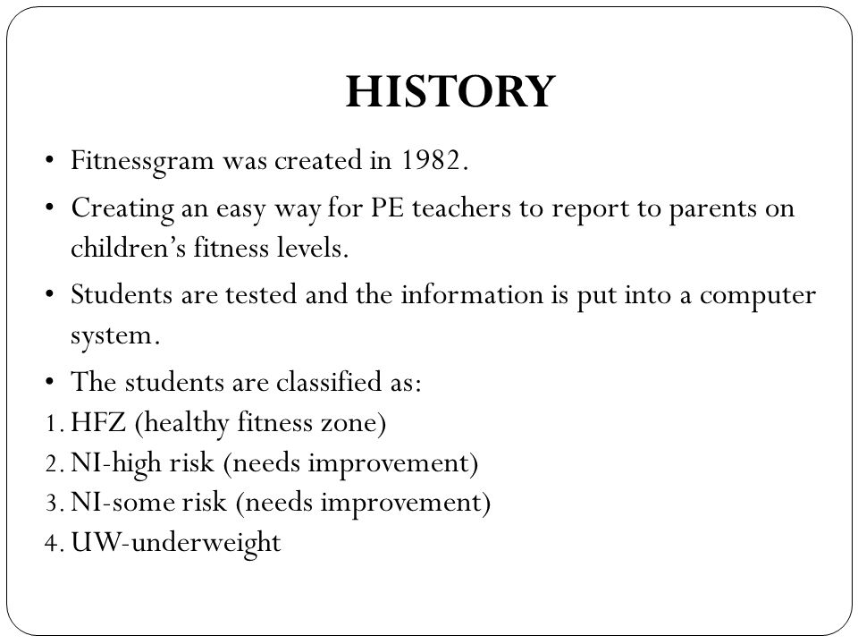 HISTORY Fitnessgram was created in 1982.