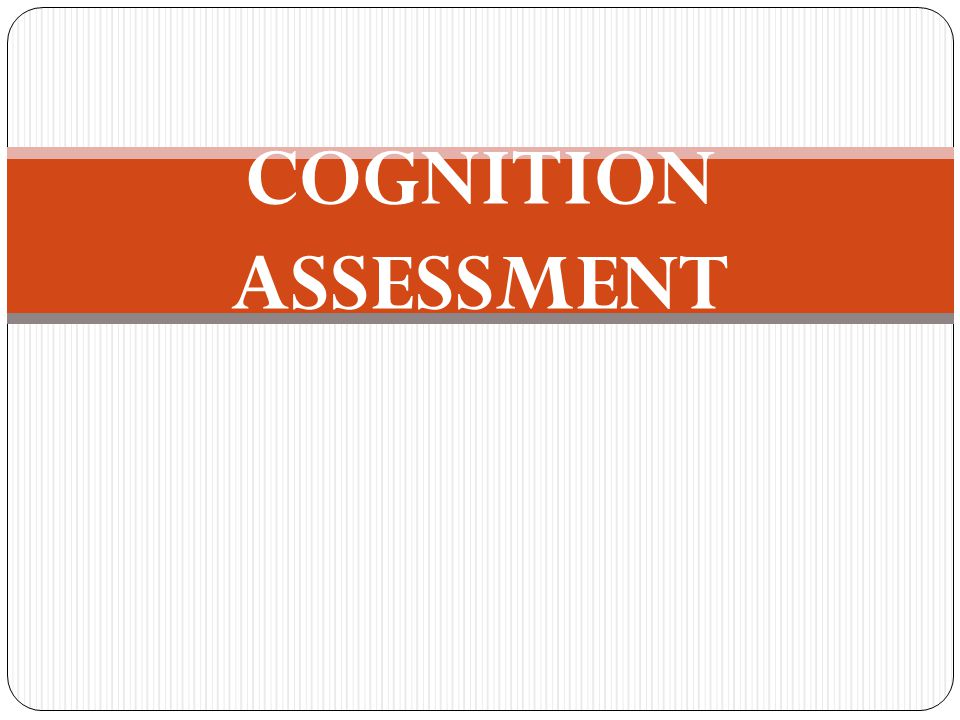 COGNITION ASSESSMENT
