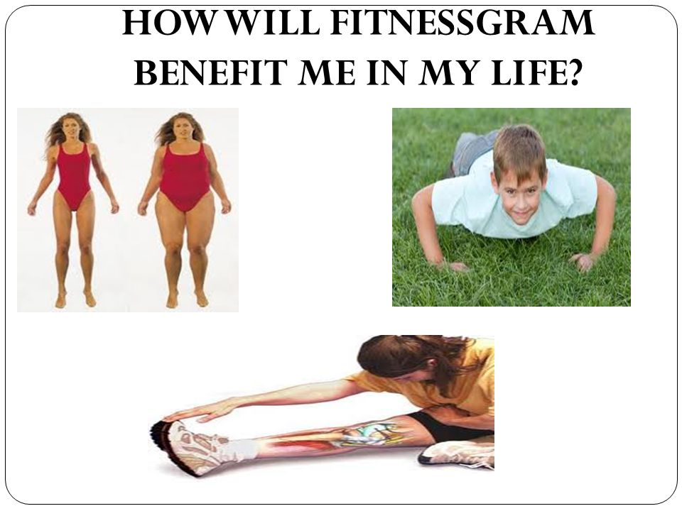HOW WILL FITNESSGRAM BENEFIT ME IN MY LIFE