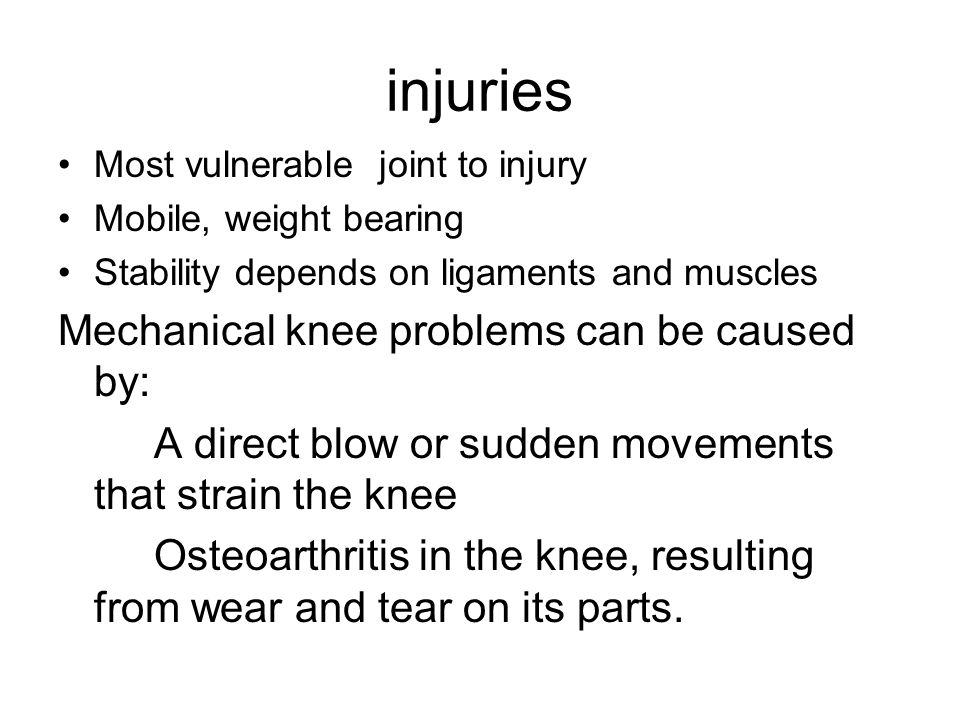 injuries Mechanical knee problems can be caused by: