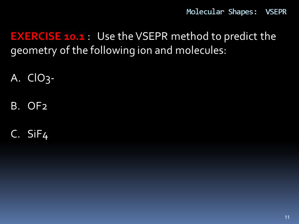 EXERCISE 10.1 : Use the VSEPR method to predict the