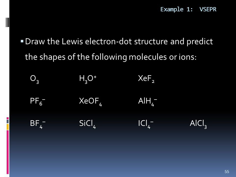 Example 1: VSEPR Draw the Lewis electron-dot structure and predict the shapes of the following molecules or ions: