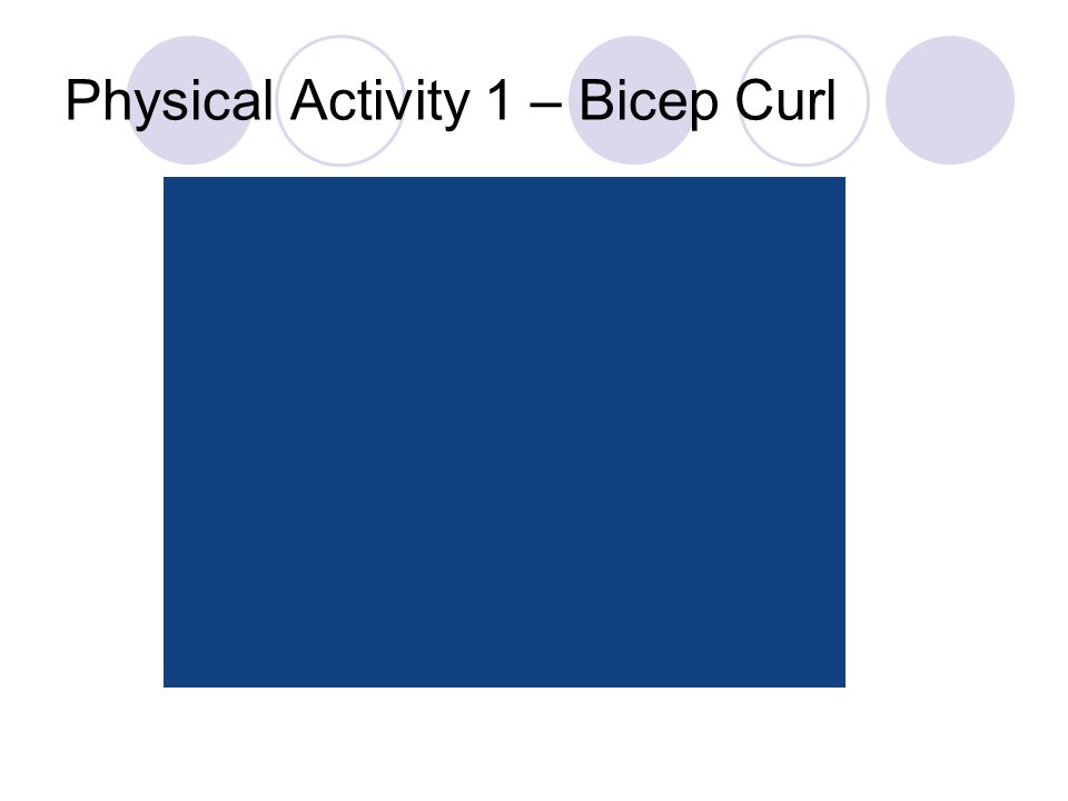 Physical Activity 1 – Bicep Curl