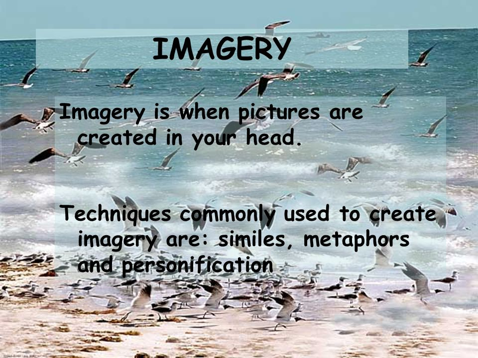 IMAGERY Imagery is when pictures are created in your head.