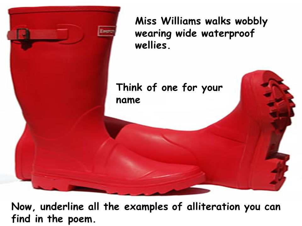 Miss Williams walks wobbly wearing wide waterproof wellies.