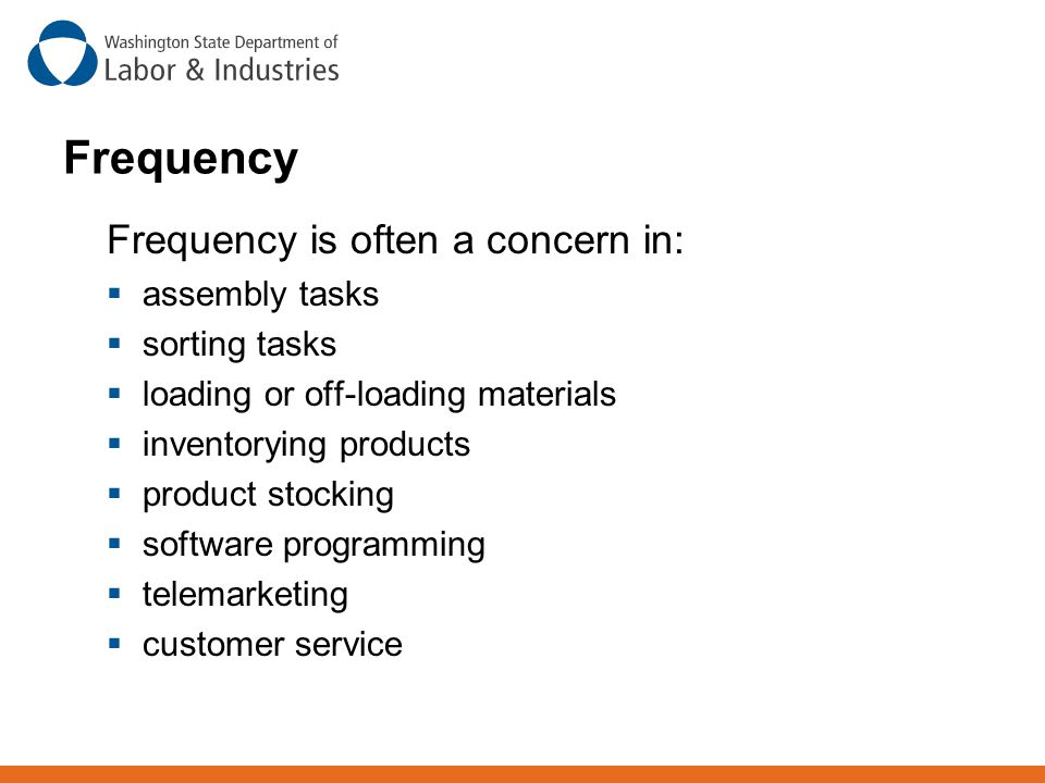 Frequency Frequency is often a concern in: assembly tasks