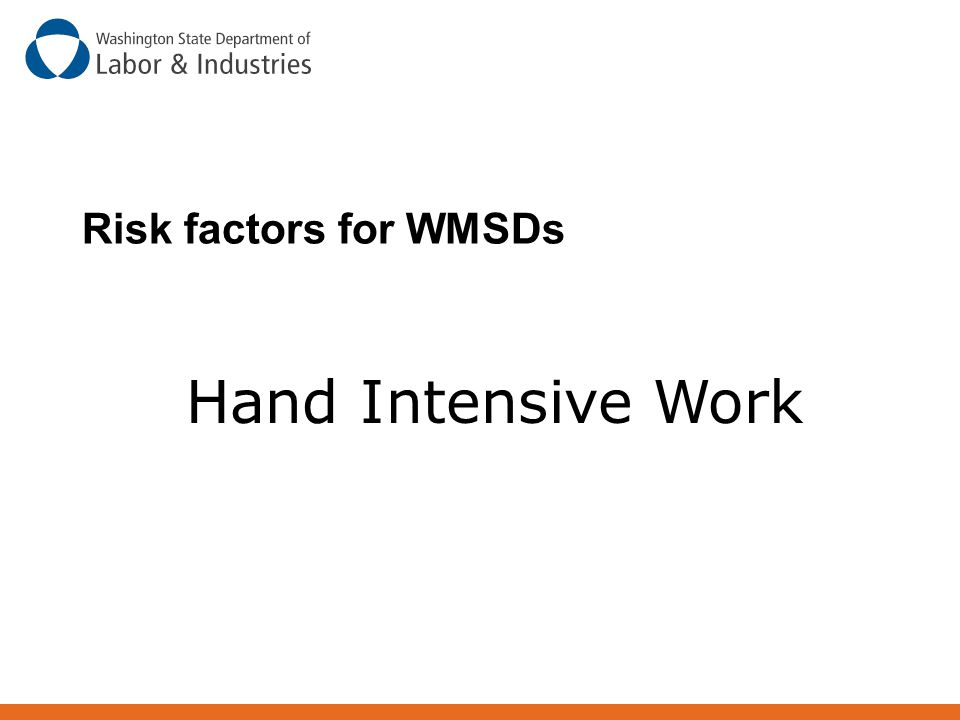 Risk factors for WMSDs Hand Intensive Work Awkward Postures