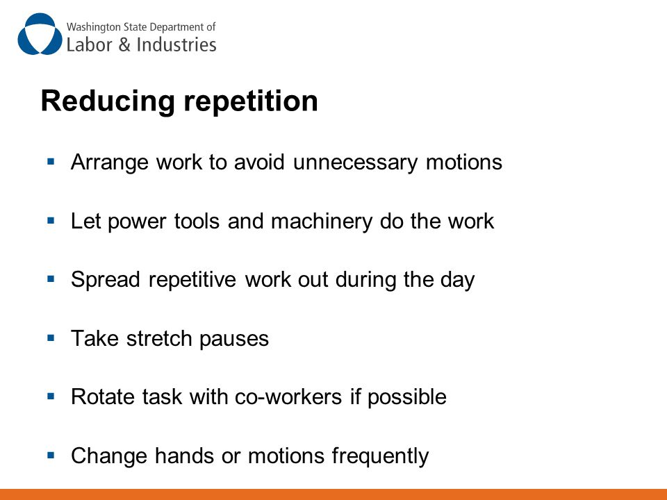 Reducing repetition Arrange work to avoid unnecessary motions