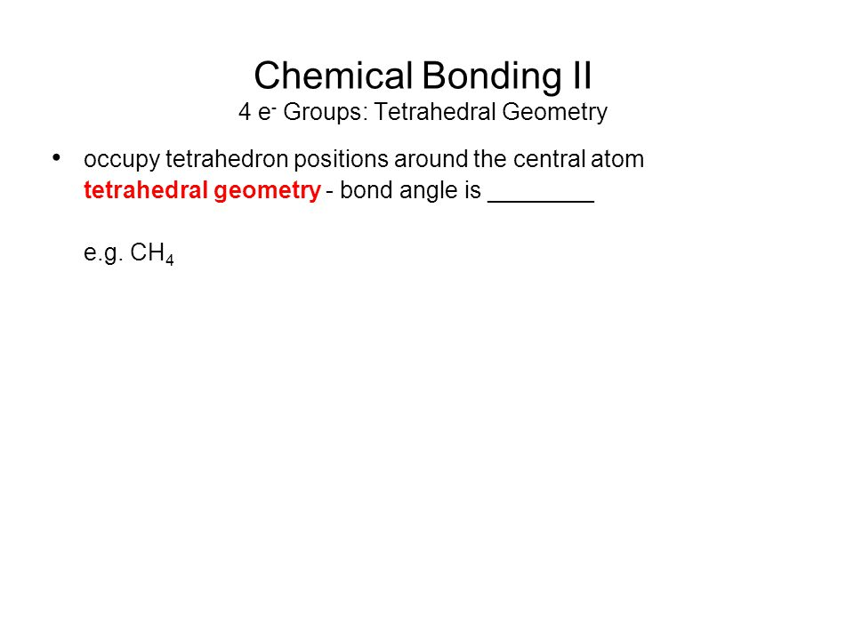 Chemical Bonding II 4 e- Groups: Tetrahedral Geometry