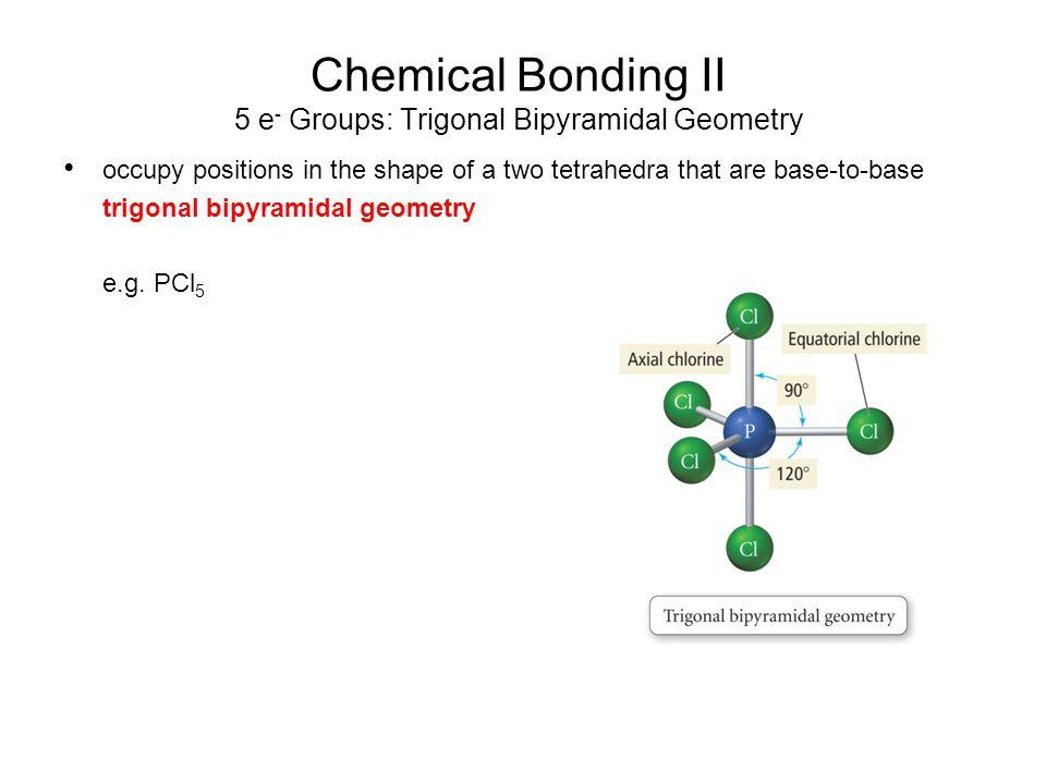 Chemical Bonding II 5 e- Groups: Trigonal Bipyramidal Geometry