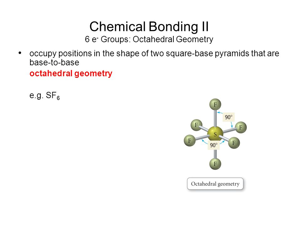 Chemical Bonding II 6 e- Groups: Octahedral Geometry