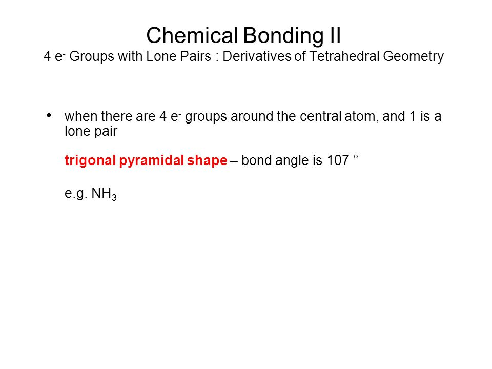 Chemical Bonding II 4 e- Groups with Lone Pairs : Derivatives of Tetrahedral Geometry