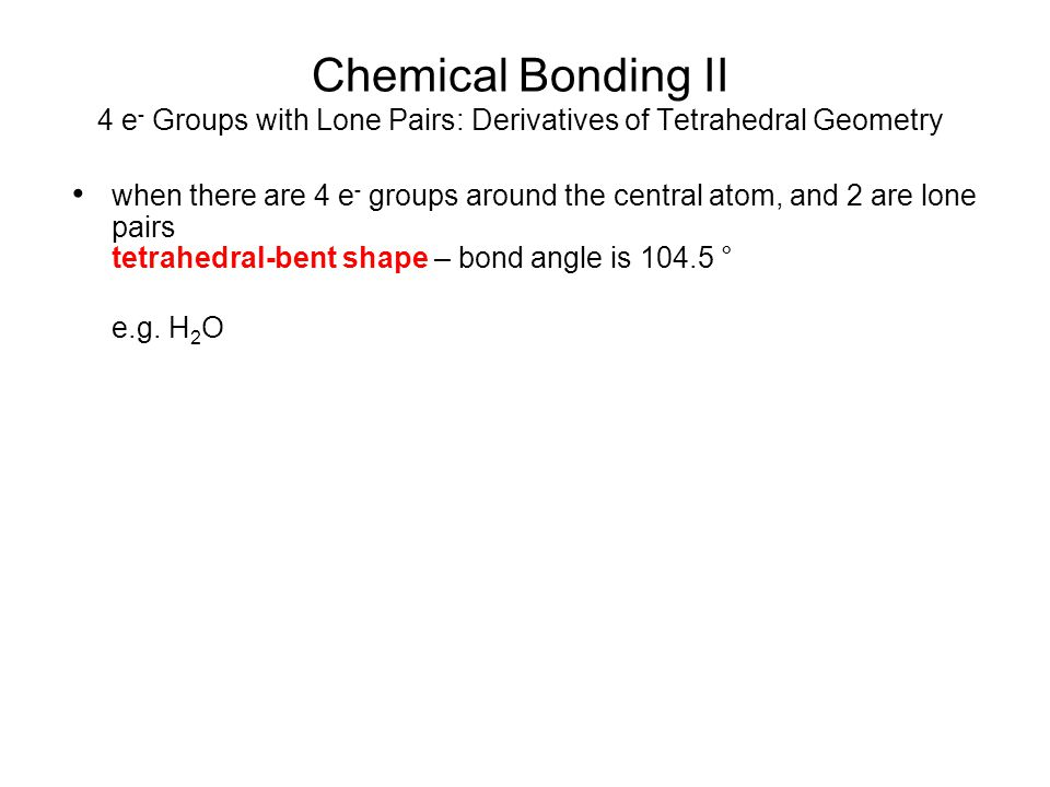 Chemical Bonding II 4 e- Groups with Lone Pairs: Derivatives of Tetrahedral Geometry