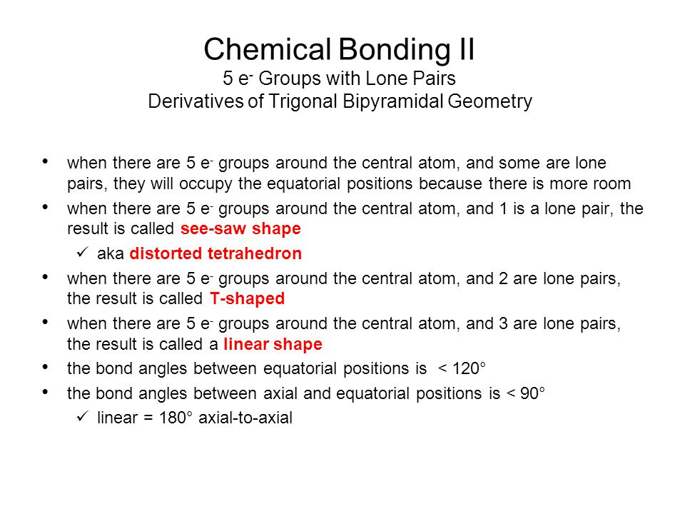 Chemical Bonding II 5 e- Groups with Lone Pairs Derivatives of Trigonal Bipyramidal Geometry