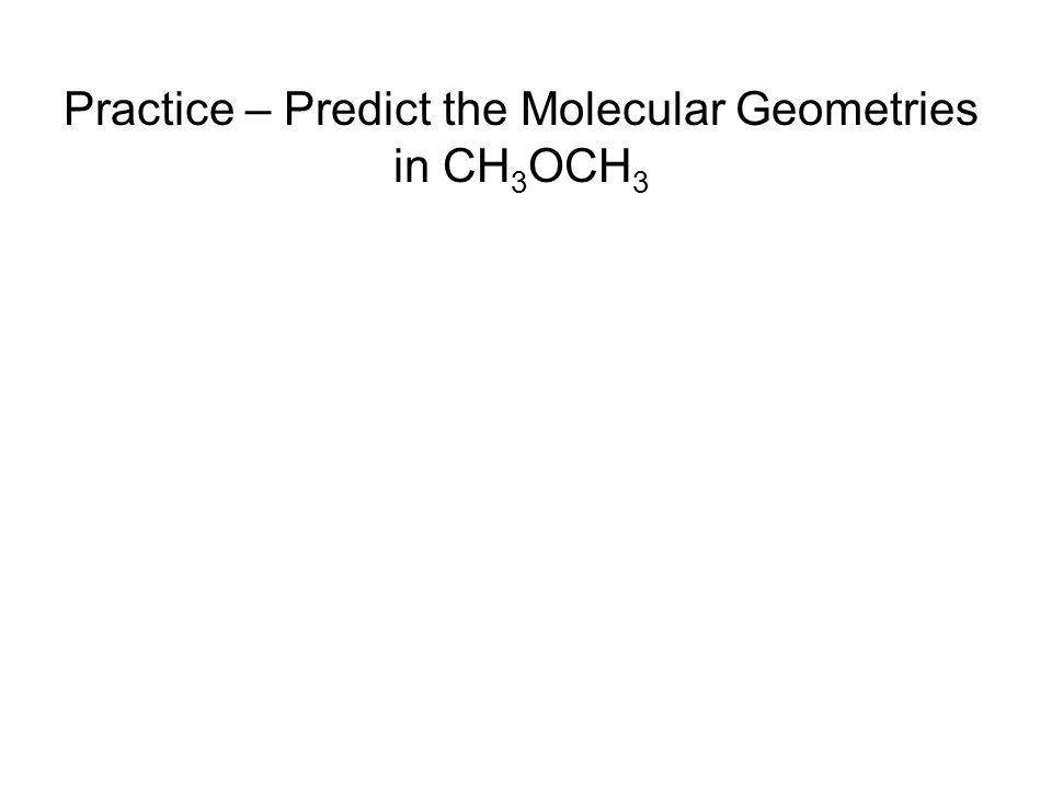 Practice – Predict the Molecular Geometries in CH3OCH3