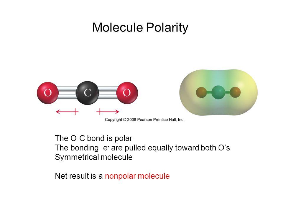 Molecule Polarity The O-C bond is polar