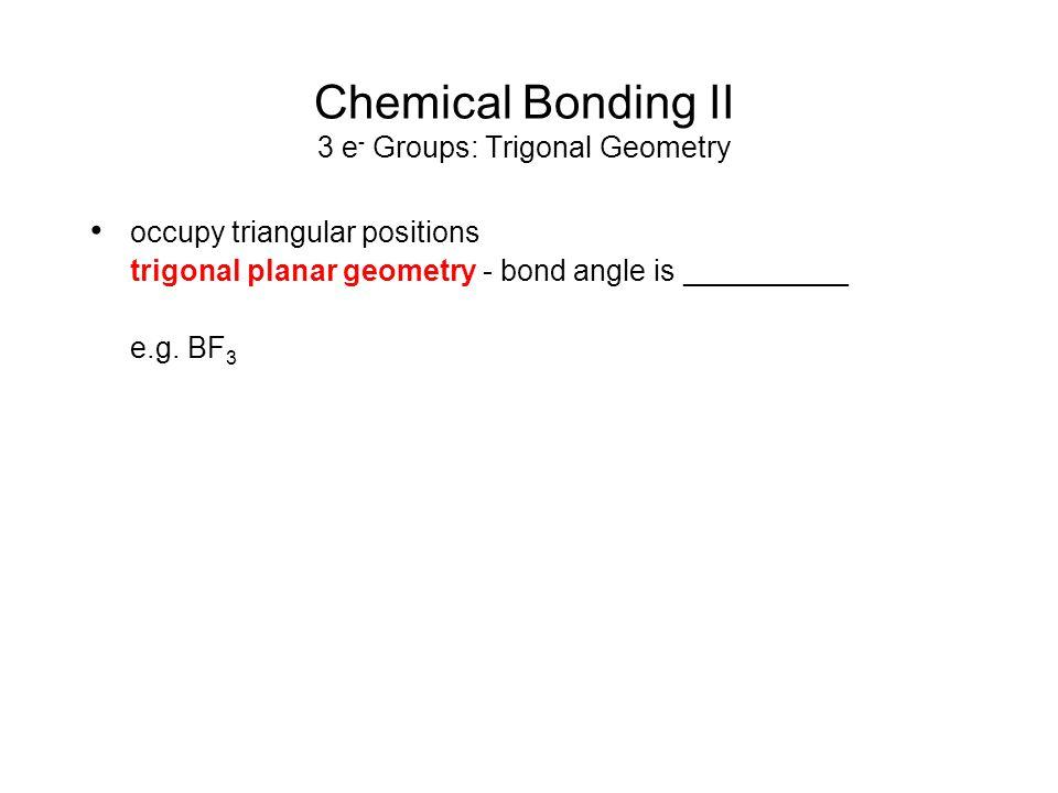 Chemical Bonding II 3 e- Groups: Trigonal Geometry