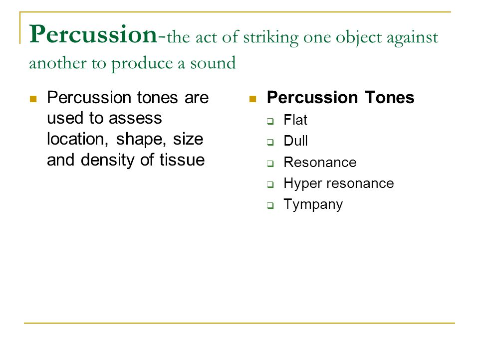 Percussion-the act of striking one object against another to produce a sound