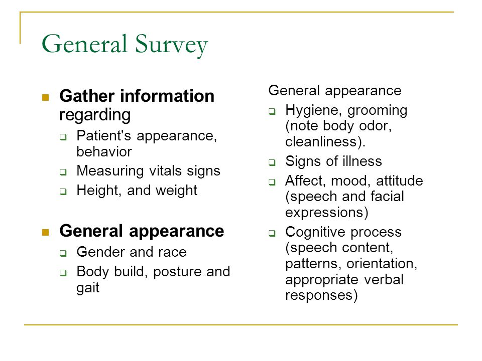 General Survey Gather information regarding General appearance
