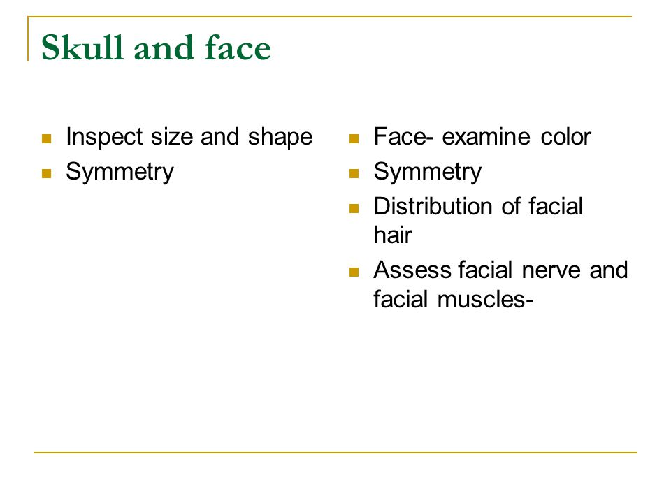 Skull and face Inspect size and shape Symmetry Face- examine color