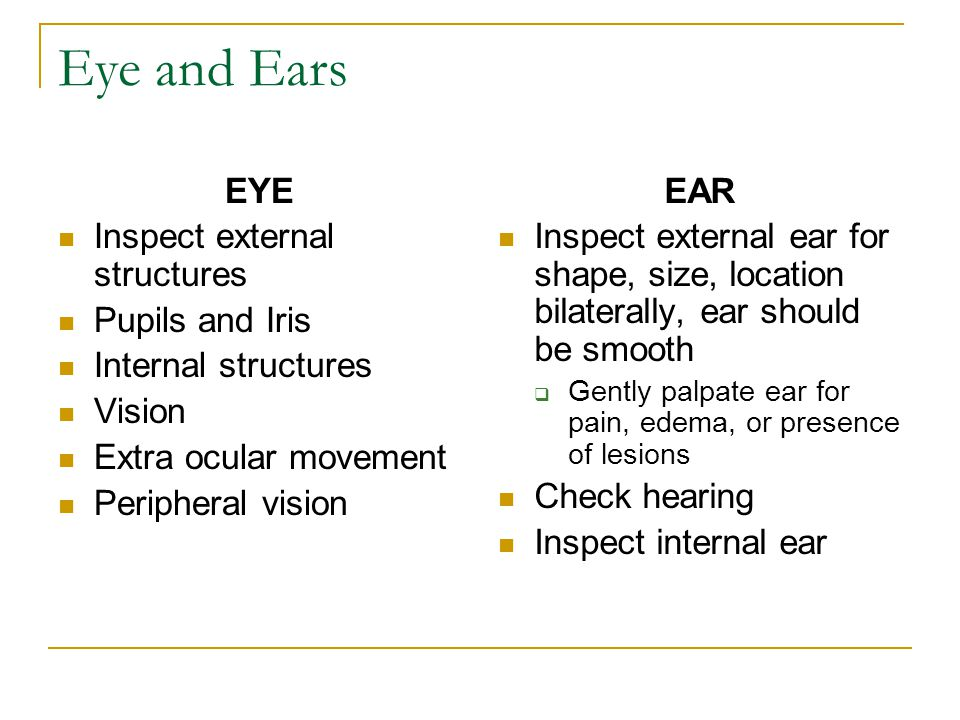 Eye and Ears EYE Inspect external structures Pupils and Iris