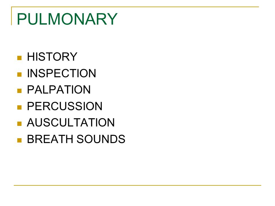 PULMONARY HISTORY INSPECTION PALPATION PERCUSSION AUSCULTATION