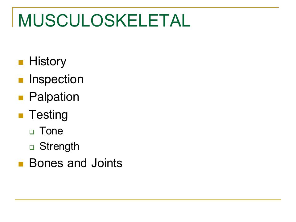 MUSCULOSKELETAL History Inspection Palpation Testing Bones and Joints