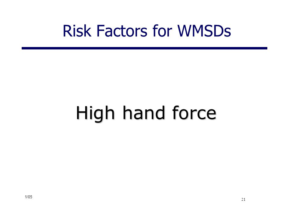 High hand force Risk Factors for WMSDs High hand force