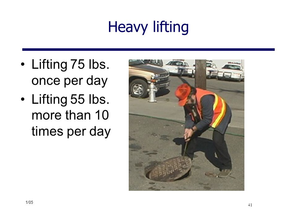 Heavy lifting Lifting 75 lbs. once per day