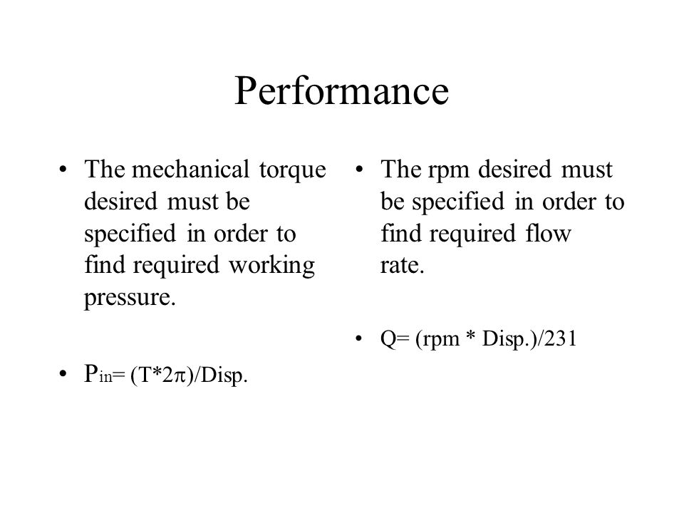 Performance The mechanical torque desired must be specified in order to find required working pressure.
