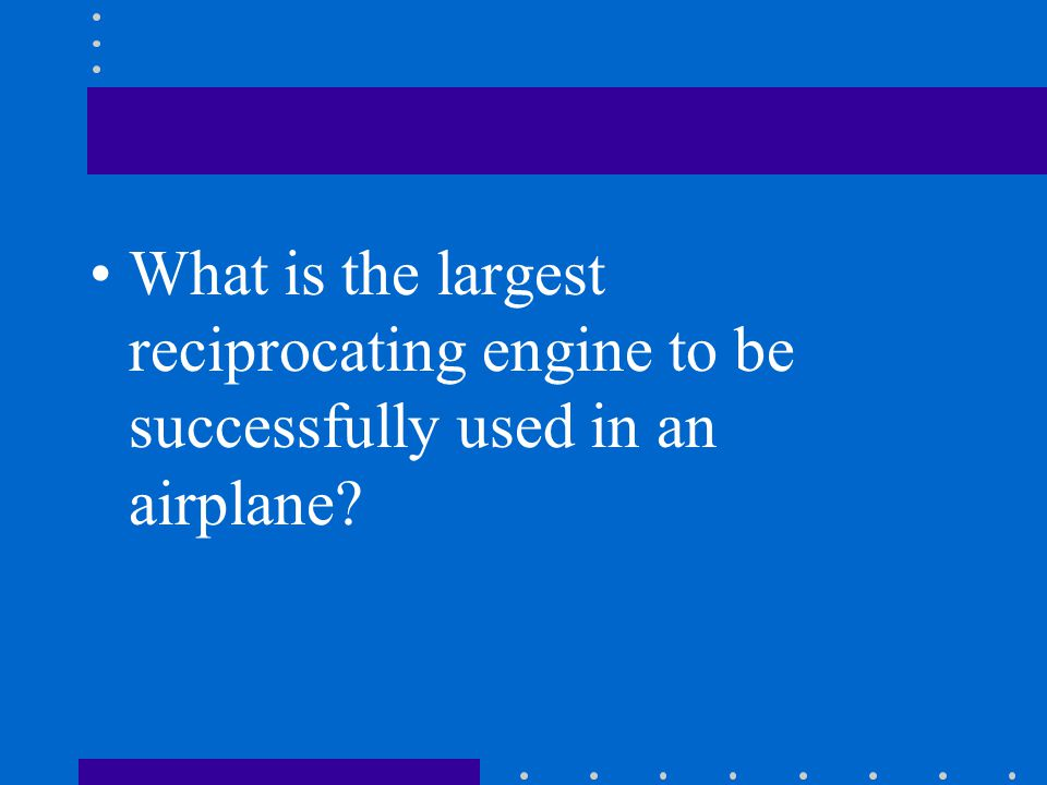 What is the largest reciprocating engine to be successfully used in an airplane