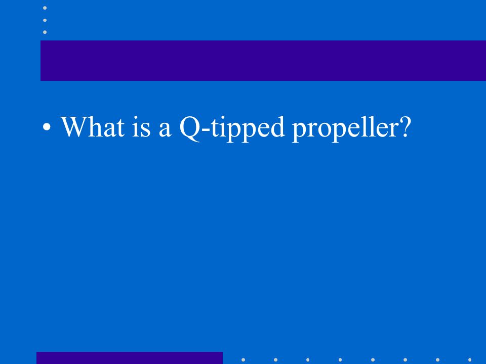 What is a Q-tipped propeller