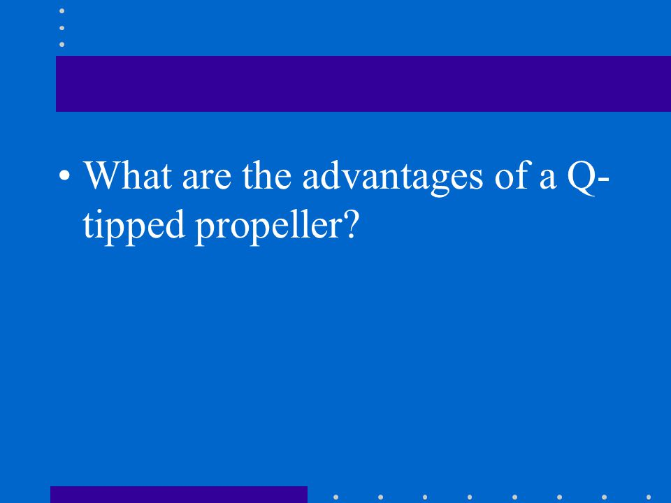 What are the advantages of a Q-tipped propeller