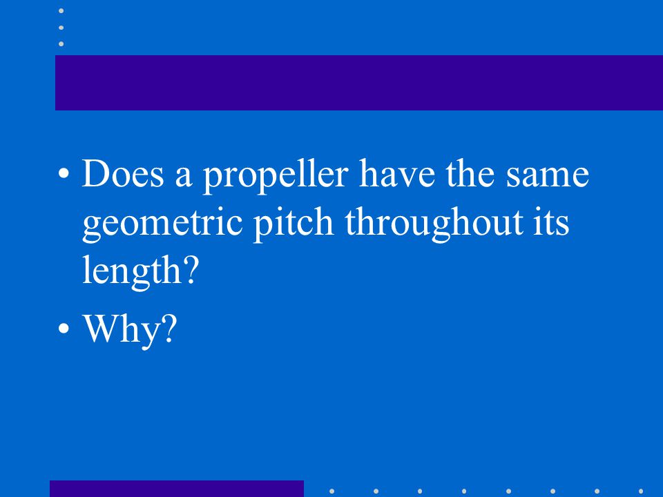 Does a propeller have the same geometric pitch throughout its length