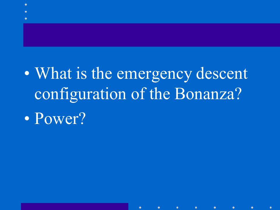 What is the emergency descent configuration of the Bonanza