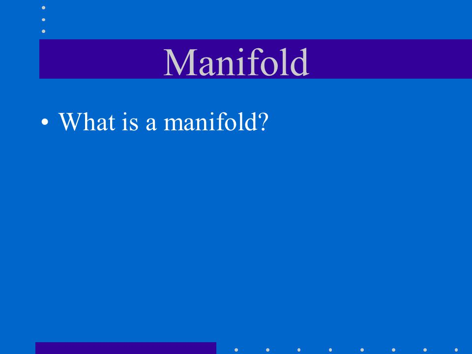 Manifold What is a manifold