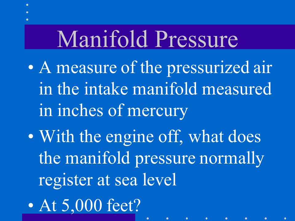 Manifold Pressure A measure of the pressurized air in the intake manifold measured in inches of mercury.