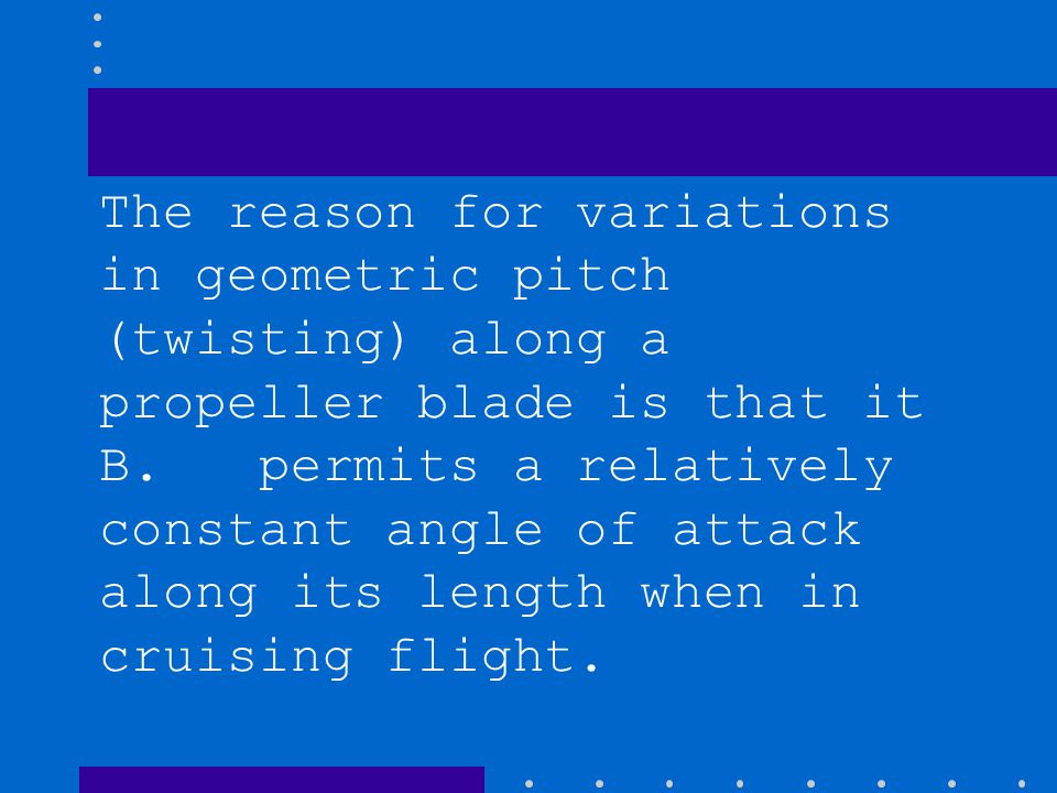 The reason for variations in geometric pitch (twisting) along a propeller blade is that it