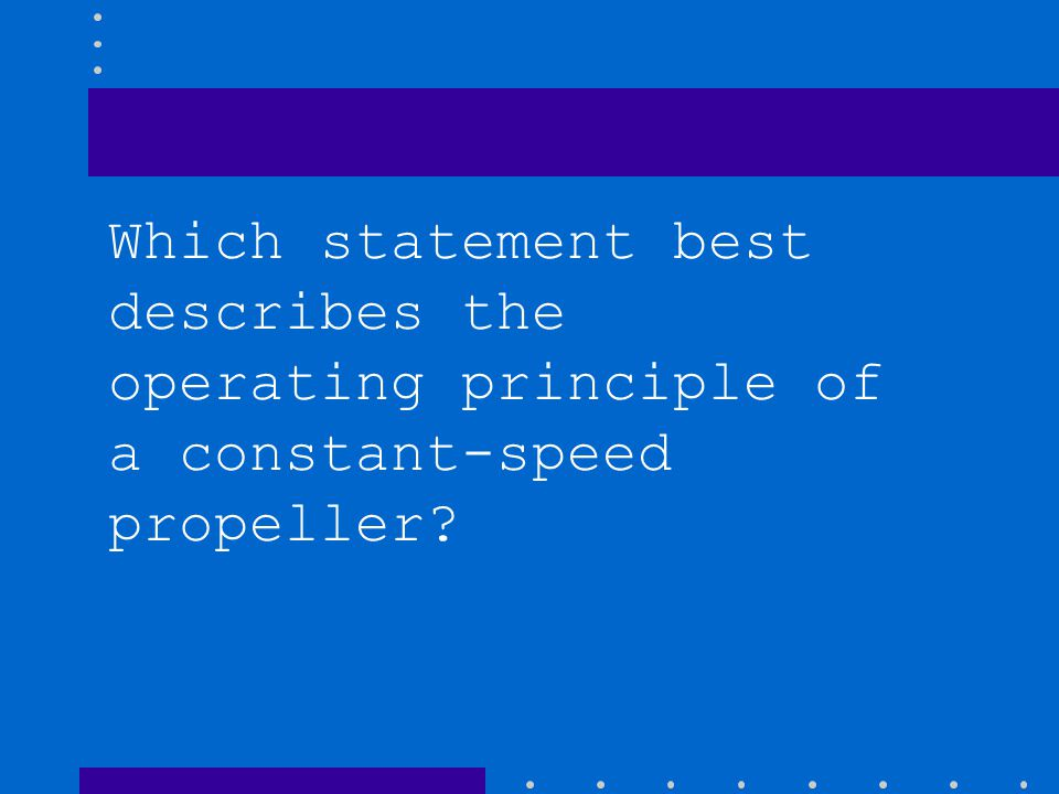 Which statement best describes the operating principle of a constant-speed propeller